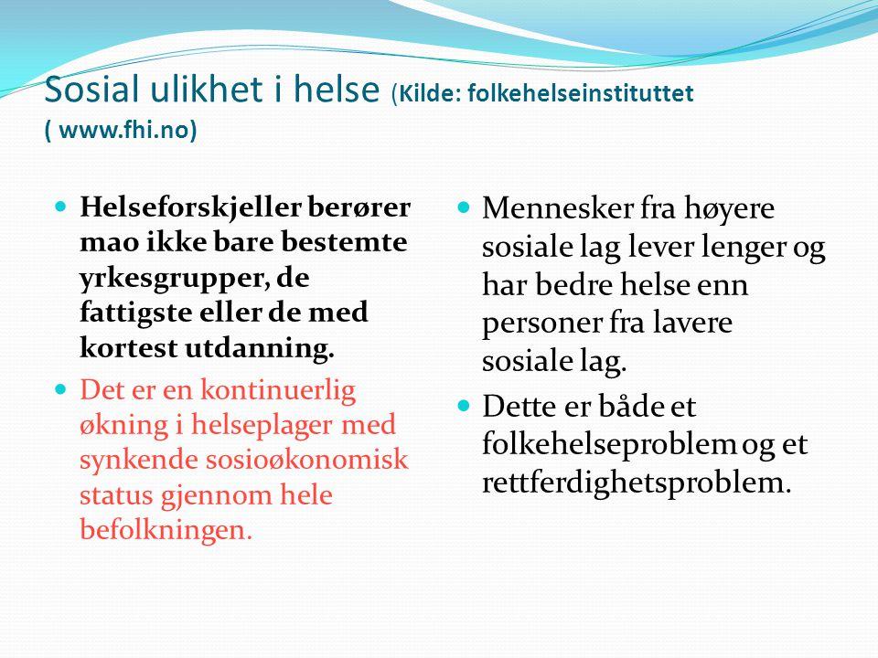 Sosial ulikhet i helse (Kilde: folkehelseinstituttet ( www.fhi.no)
