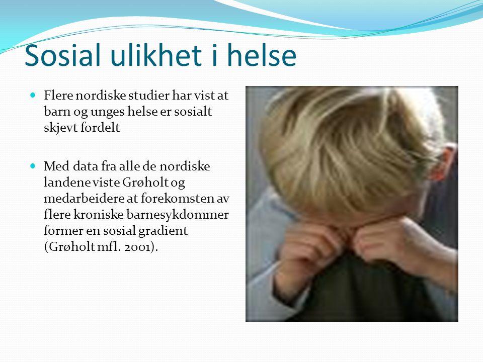 Sosial ulikhet i helse Flere nordiske studier har vist at barn og unges helse er sosialt skjevt fordelt.