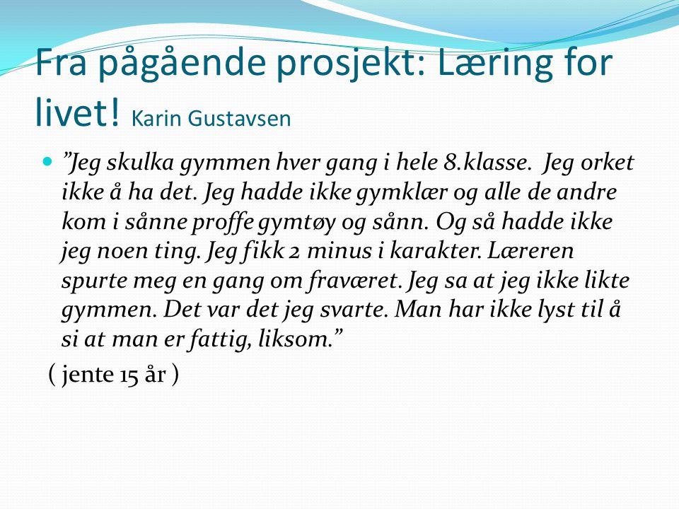 Fra pågående prosjekt: Læring for livet! Karin Gustavsen