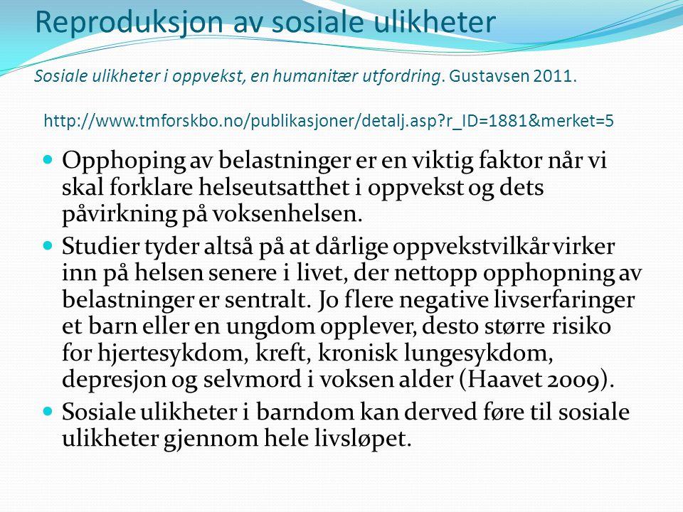 Reproduksjon av sosiale ulikheter Sosiale ulikheter i oppvekst, en humanitær utfordring. Gustavsen 2011. http://www.tmforskbo.no/publikasjoner/detalj.asp r_ID=1881&merket=5
