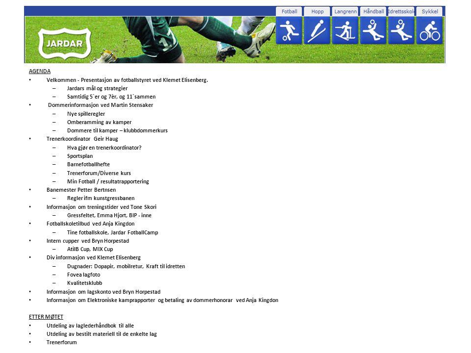 AGENDA Velkommen - Presentasjon av fotballstyret ved Klemet Elisenberg. Jardars mål og strategier.
