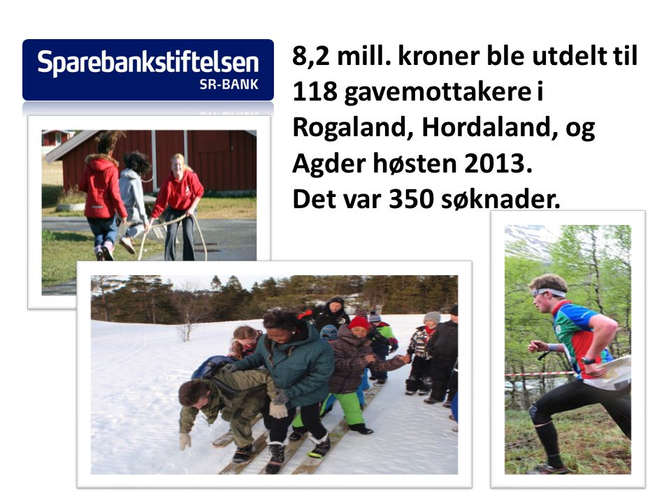 8,2 mill. kroner ble utdelt til 118 gavemottakere i Rogaland, Hordaland, og Agder høsten 2013.