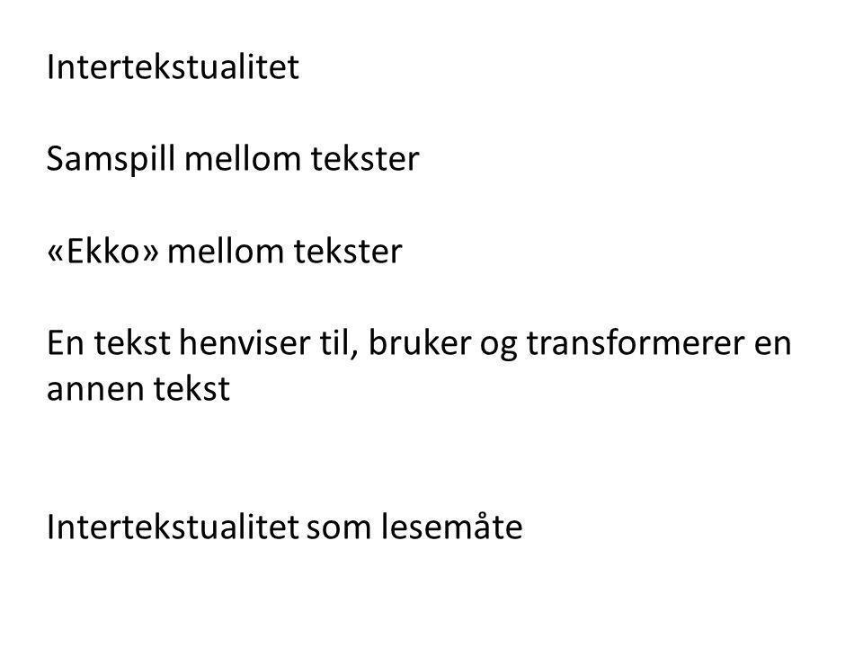 Intertekstualitet Samspill mellom tekster. «Ekko» mellom tekster. En tekst henviser til, bruker og transformerer en annen tekst.