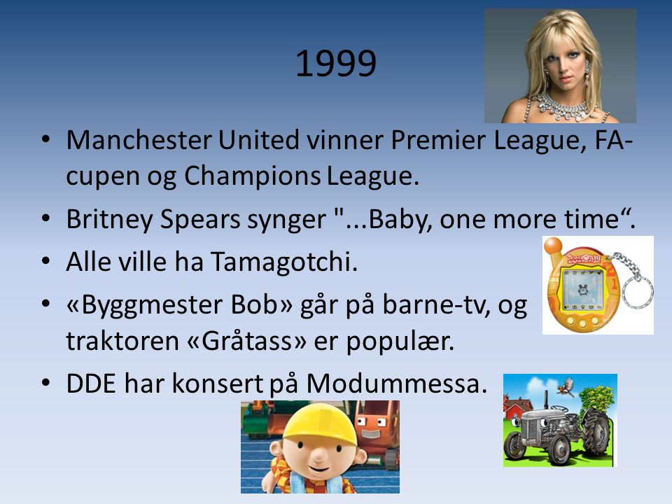 1999 Manchester United vinner Premier League, FA-cupen og Champions League. Britney Spears synger ...Baby, one more time .