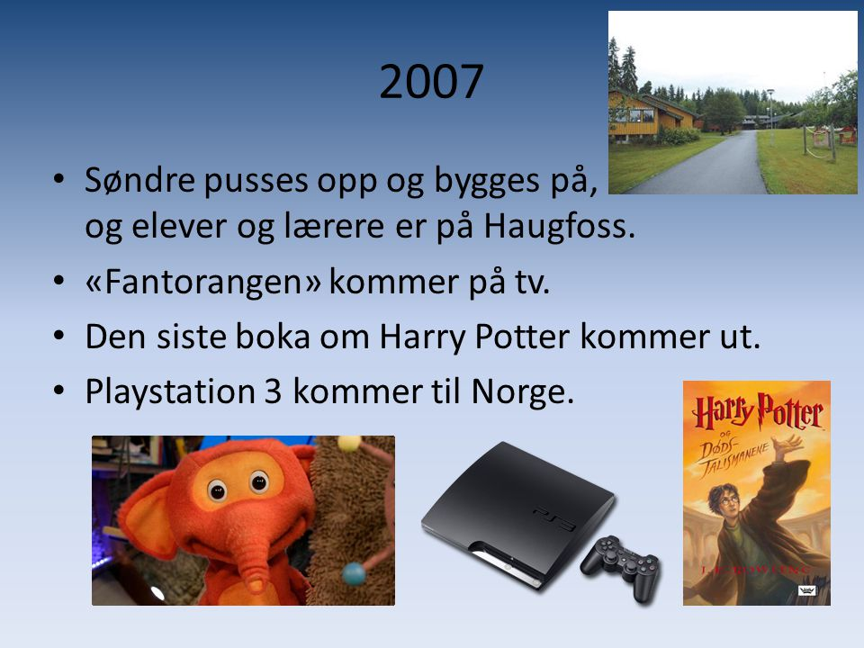 2007 Søndre pusses opp og bygges på, og elever og lærere er på Haugfoss. «Fantorangen» kommer på tv.