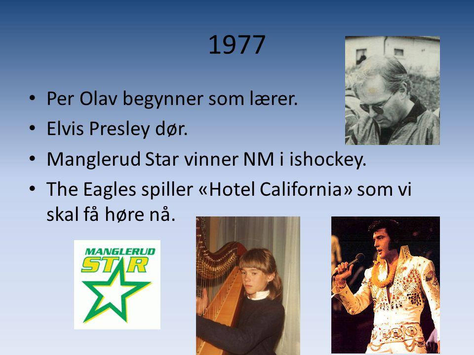 1977 Per Olav begynner som lærer. Elvis Presley dør.