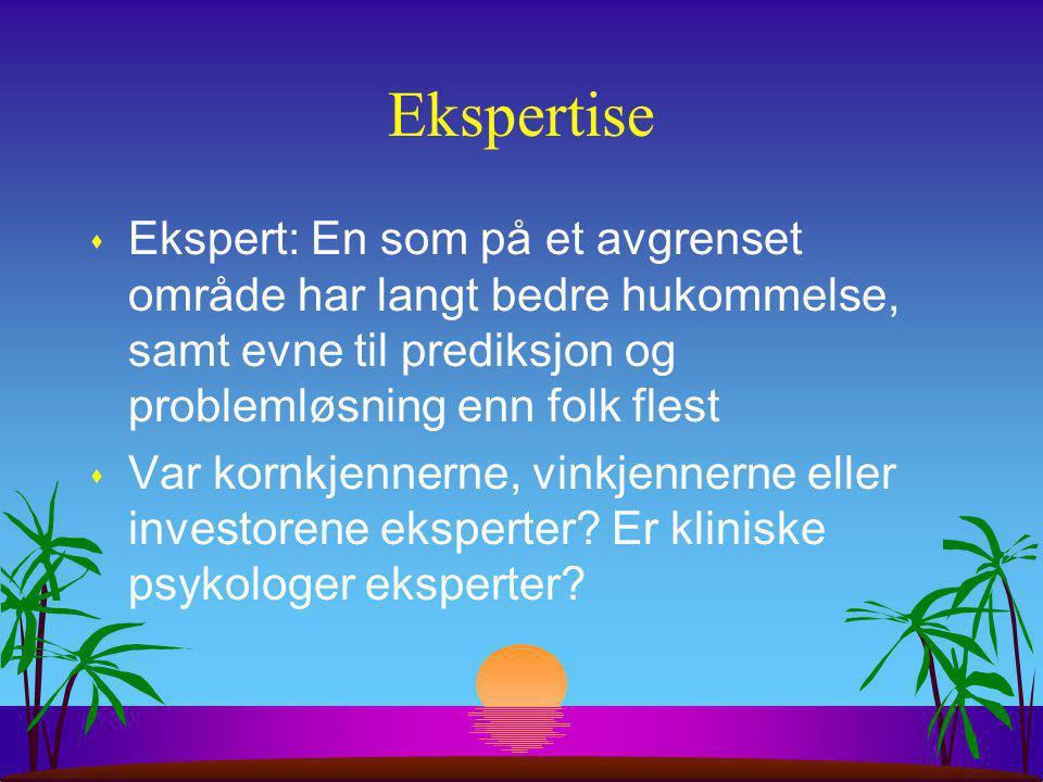 Ekspertise Ekspert: En som på et avgrenset område har langt bedre hukommelse, samt evne til prediksjon og problemløsning enn folk flest.
