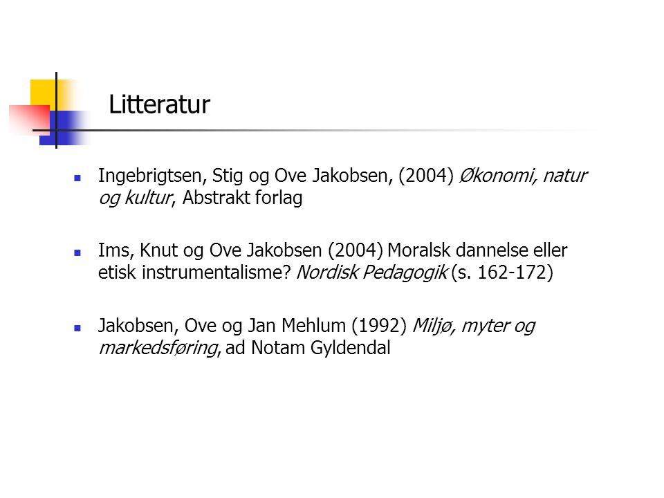 Litteratur Ingebrigtsen, Stig og Ove Jakobsen, (2004) Økonomi, natur og kultur, Abstrakt forlag.