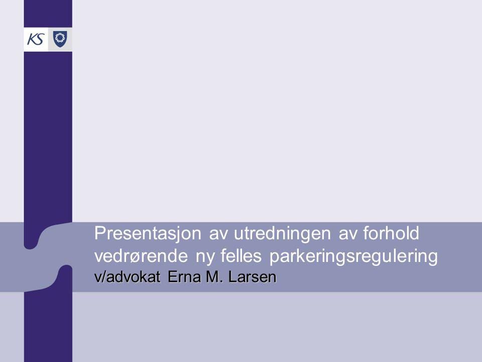 Presentasjon av utredningen av forhold vedrørende ny felles parkeringsregulering v/advokat Erna M.