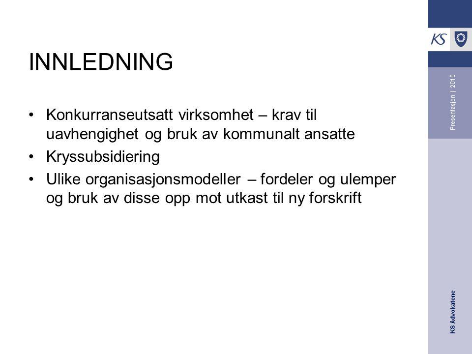 INNLEDNING Presentasjon | 2010. Konkurranseutsatt virksomhet – krav til uavhengighet og bruk av kommunalt ansatte.