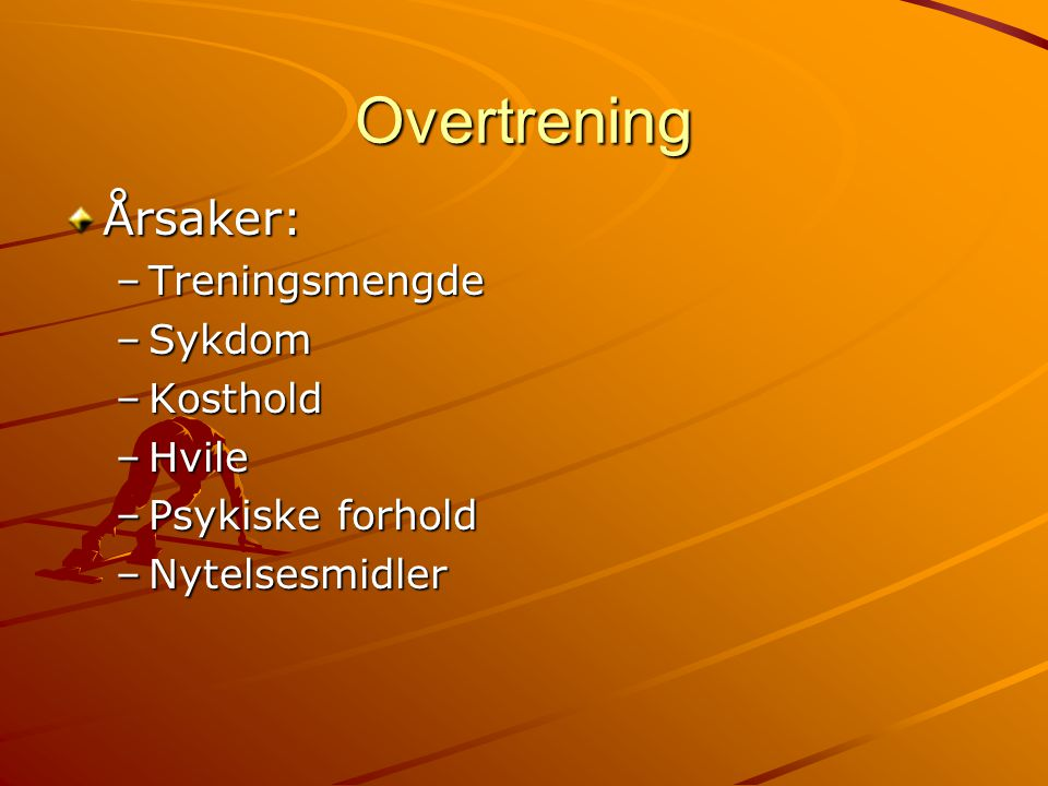 Overtrening Årsaker: Treningsmengde Sykdom Kosthold Hvile
