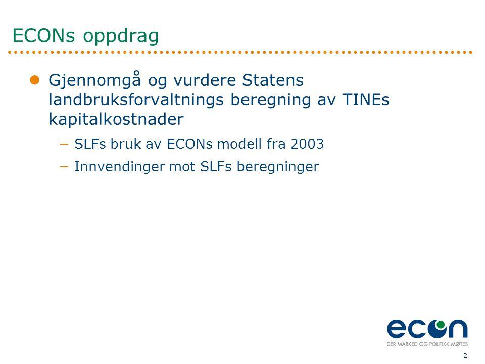 ECONs oppdrag Gjennomgå og vurdere Statens landbruksforvaltnings beregning av TINEs kapitalkostnader.