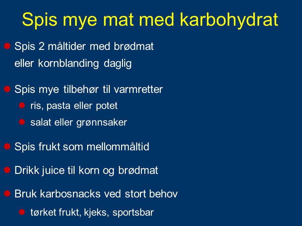 Spis mye mat med karbohydrat
