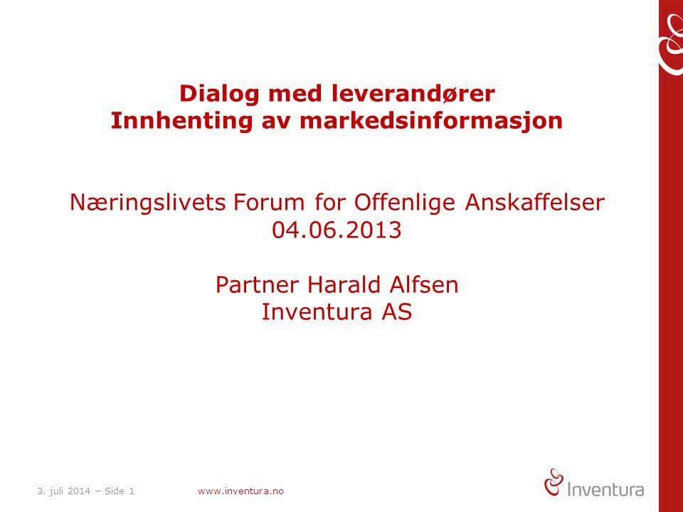 Dialog med leverandører Innhenting av markedsinformasjon Næringslivets Forum for Offenlige Anskaffelser 04.06.2013 Partner Harald Alfsen Inventura AS