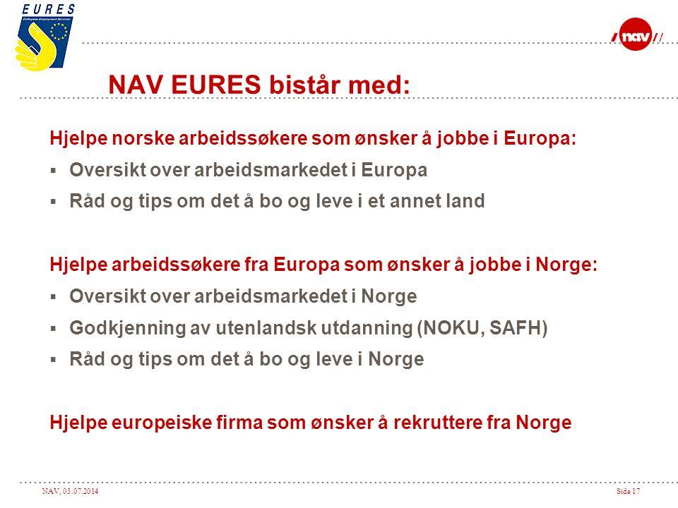 NAV EURES bistår med: Hjelpe norske arbeidssøkere som ønsker å jobbe i Europa: Oversikt over arbeidsmarkedet i Europa.