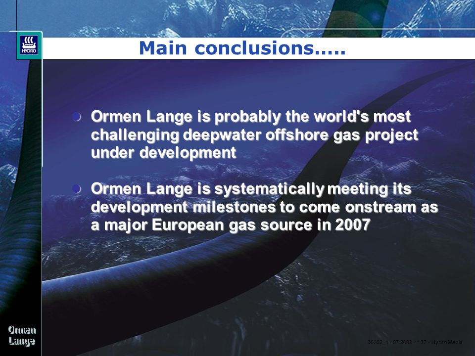Main conclusions….. Ormen Lange is probably the world s most challenging deepwater offshore gas project under development.