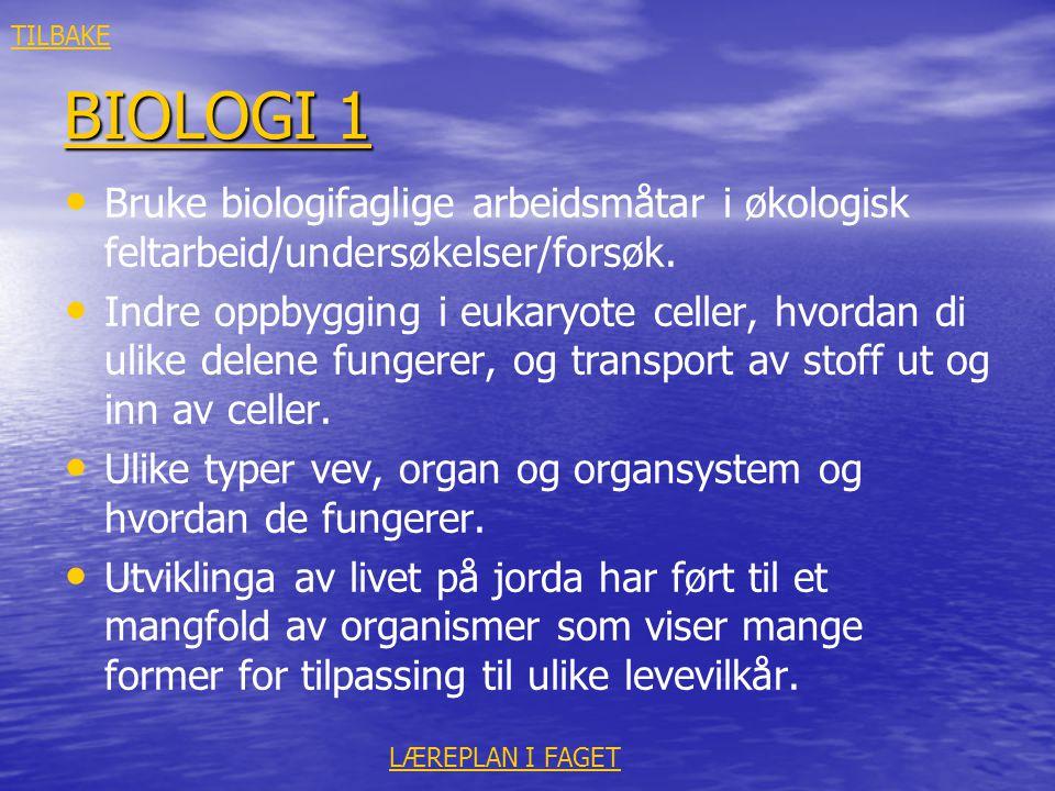 TILBAKE BIOLOGI 1. Bruke biologifaglige arbeidsmåtar i økologisk feltarbeid/undersøkelser/forsøk.