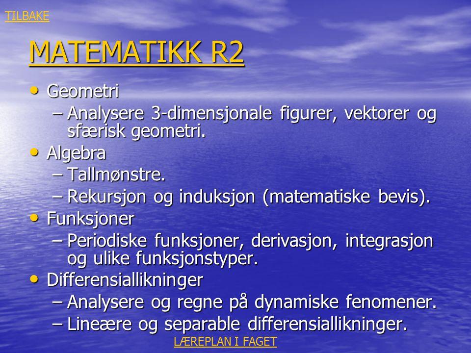 TILBAKE MATEMATIKK R2. Geometri. Analysere 3-dimensjonale figurer, vektorer og sfærisk geometri. Algebra.