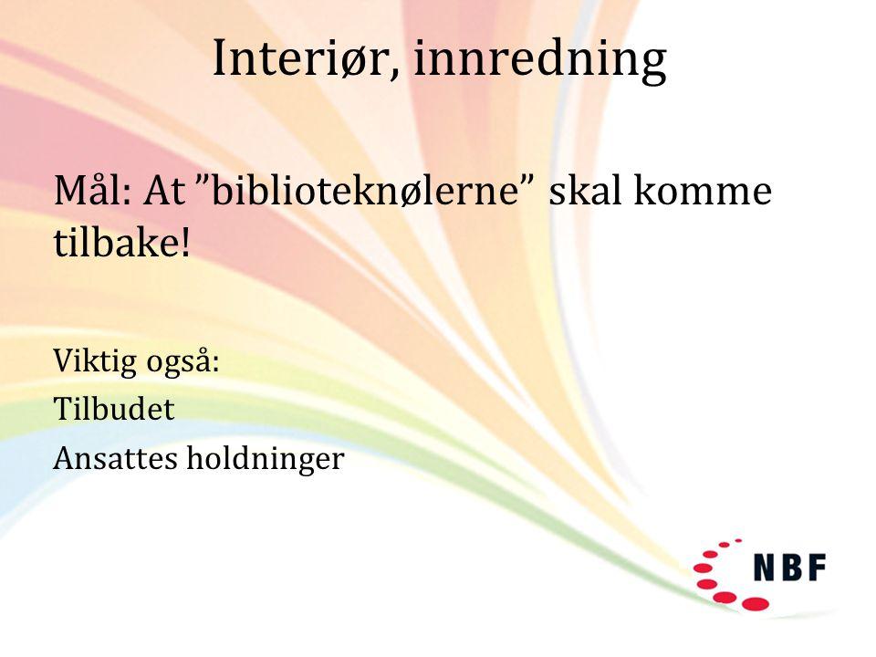 Interiør, innredning Mål: At biblioteknølerne skal komme tilbake!