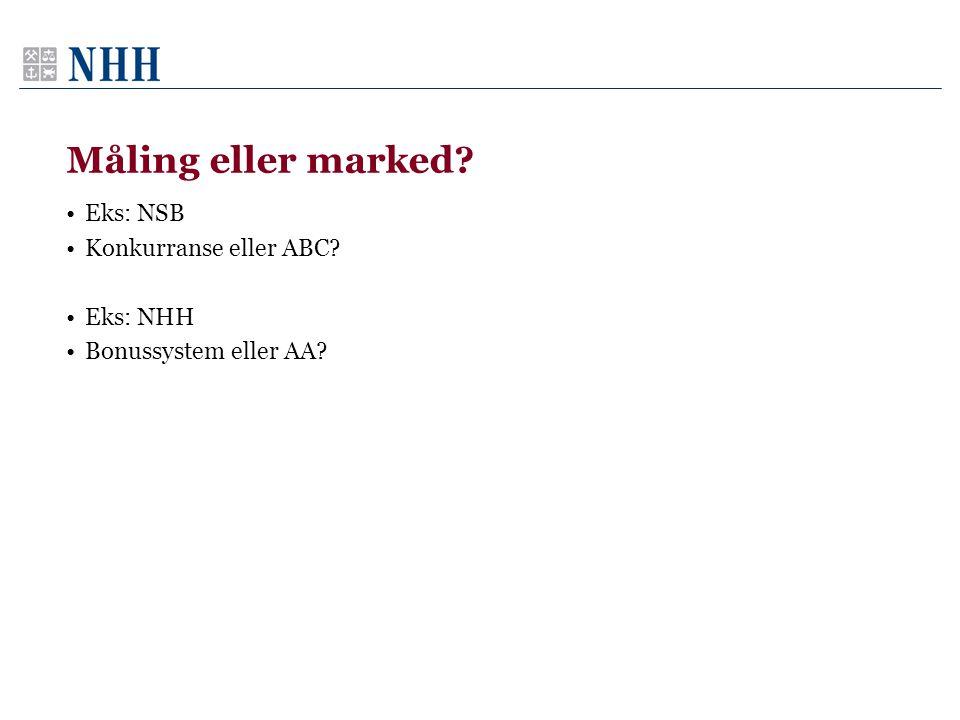 Måling eller marked Eks: NSB Konkurranse eller ABC Eks: NHH