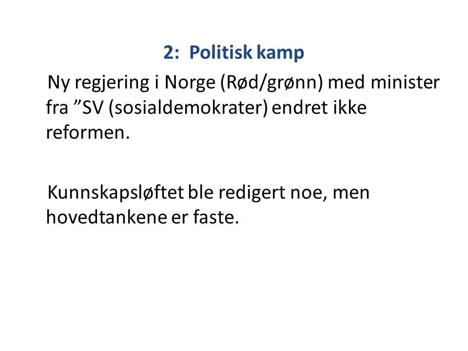 2: Politisk kamp Ny regjering i Norge (Rød/grønn) med minister fra SV (sosialdemokrater) endret ikke reformen.
