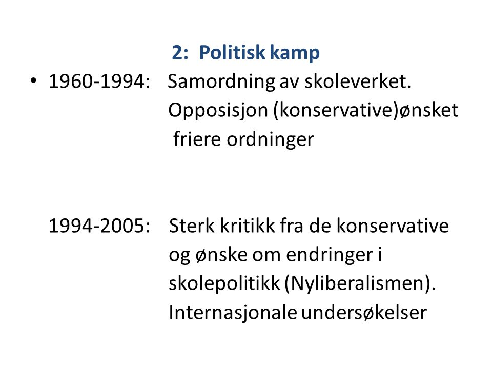 2: Politisk kamp 1960-1994: Samordning av skoleverket. Opposisjon (konservative)ønsket. friere ordninger.