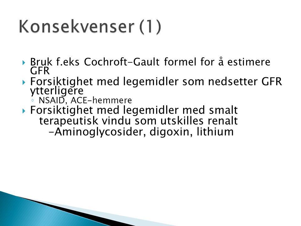 Konsekvenser (1) Bruk f.eks Cochroft-Gault formel for å estimere GFR. Forsiktighet med legemidler som nedsetter GFR ytterligere.