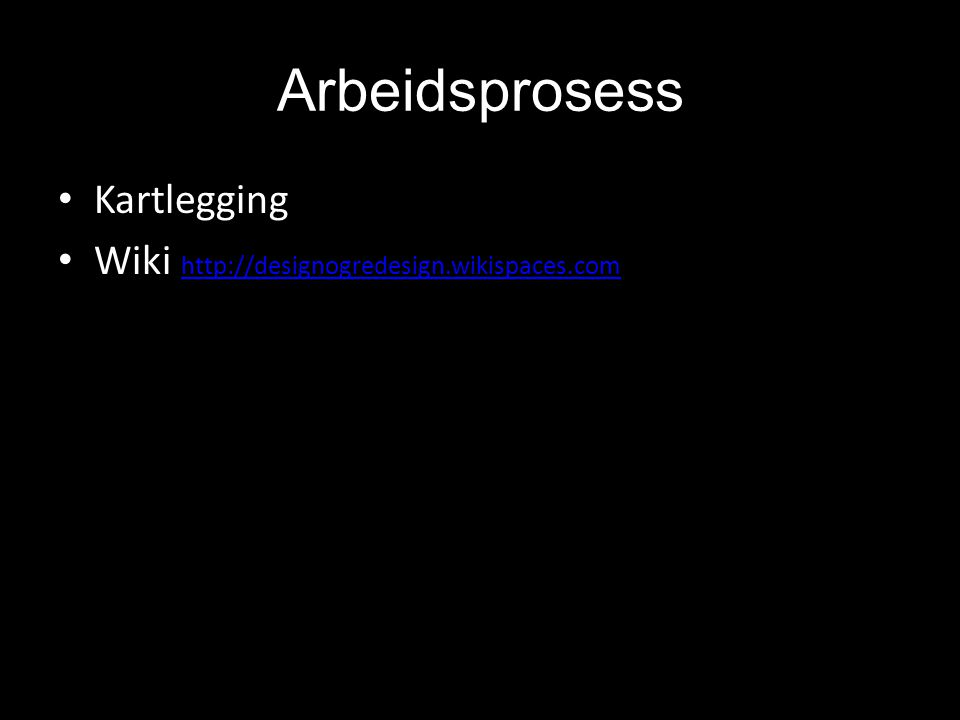 Arbeidsprosess Kartlegging Wiki http://designogredesign.wikispaces.com
