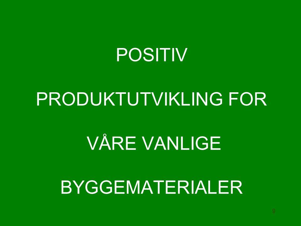 POSITIV PRODUKTUTVIKLING FOR VÅRE VANLIGE BYGGEMATERIALER