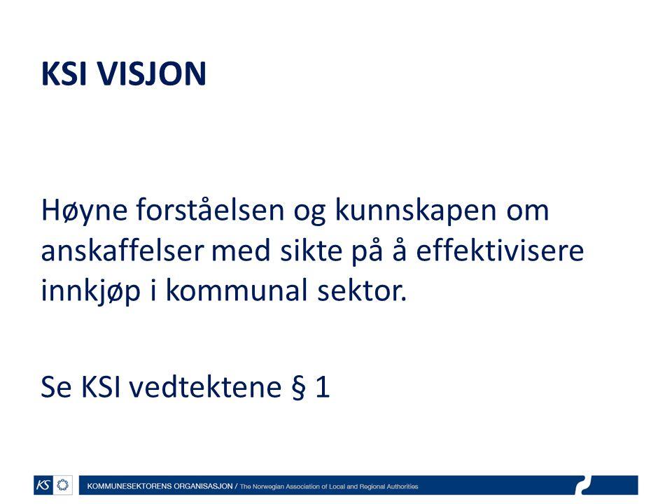 KSI VISJON Høyne forståelsen og kunnskapen om anskaffelser med sikte på å effektivisere innkjøp i kommunal sektor.