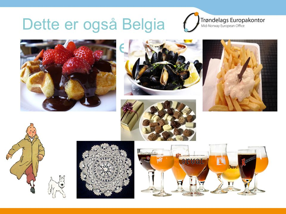 Dette er også Belgia Belgia er også dette