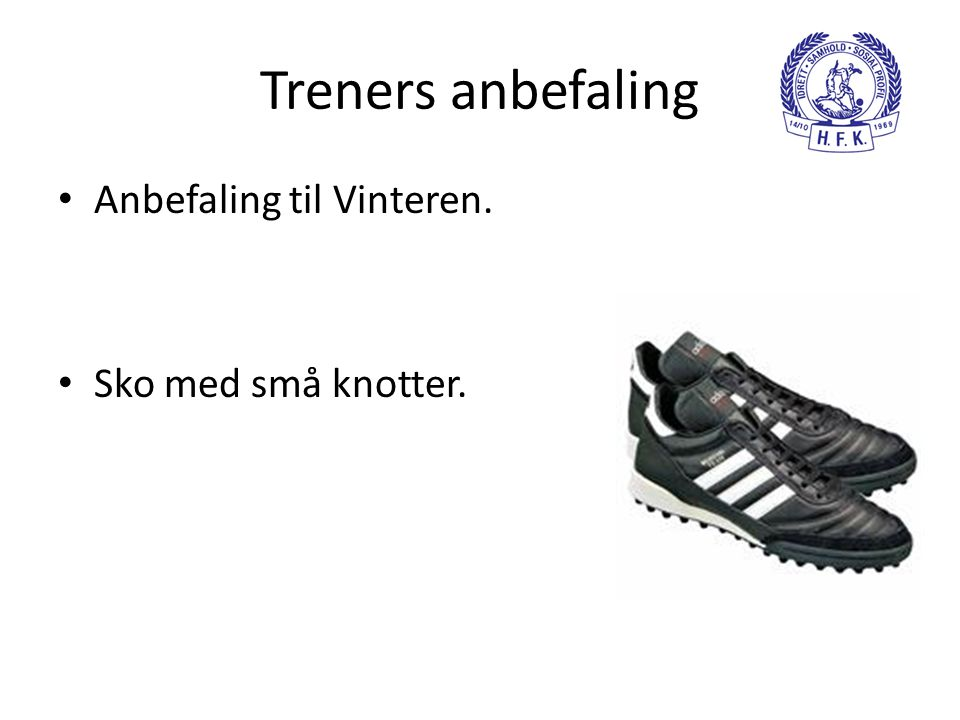 Treners anbefaling Anbefaling til Vinteren. Sko med små knotter.