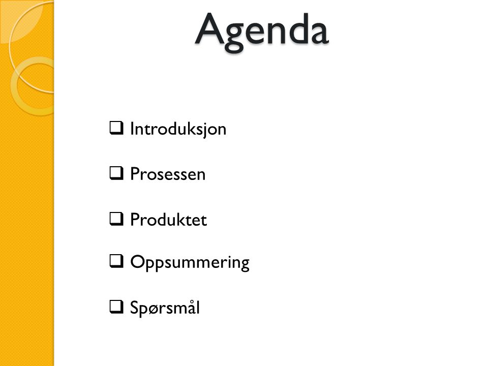 Agenda Introduksjon Prosessen Produktet Oppsummering Spørsmål
