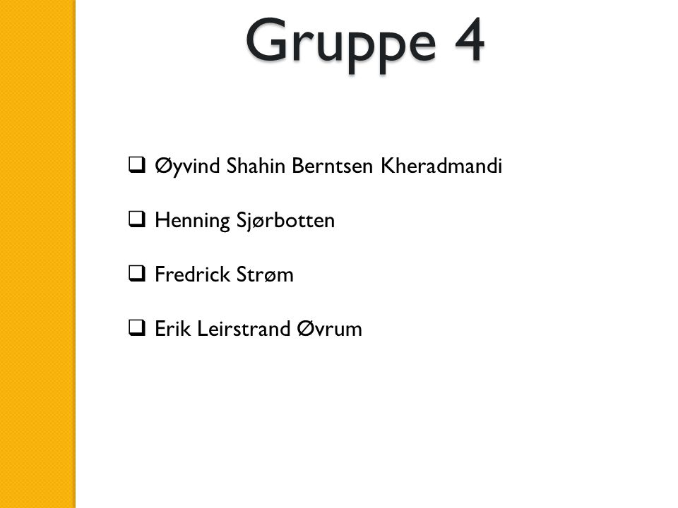 Gruppe 4 Øyvind Shahin Berntsen Kheradmandi Henning Sjørbotten