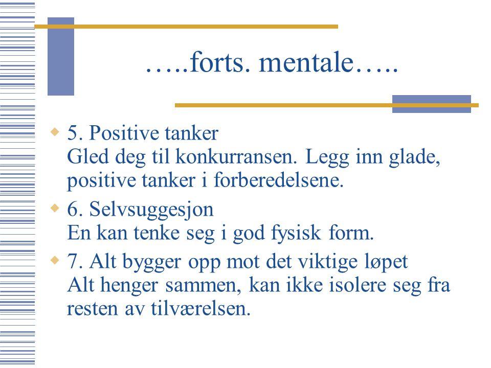 …..forts. mentale….. 5. Positive tanker Gled deg til konkurransen. Legg inn glade, positive tanker i forberedelsene.