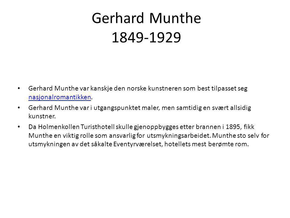 Gerhard Munthe 1849-1929 Gerhard Munthe var kanskje den norske kunstneren som best tilpasset seg nasjonalromantikken.