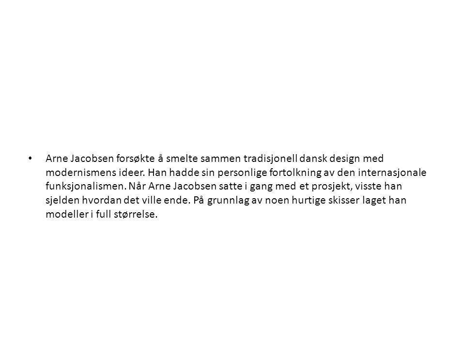 Arne Jacobsen forsøkte å smelte sammen tradisjonell dansk design med modernismens ideer.
