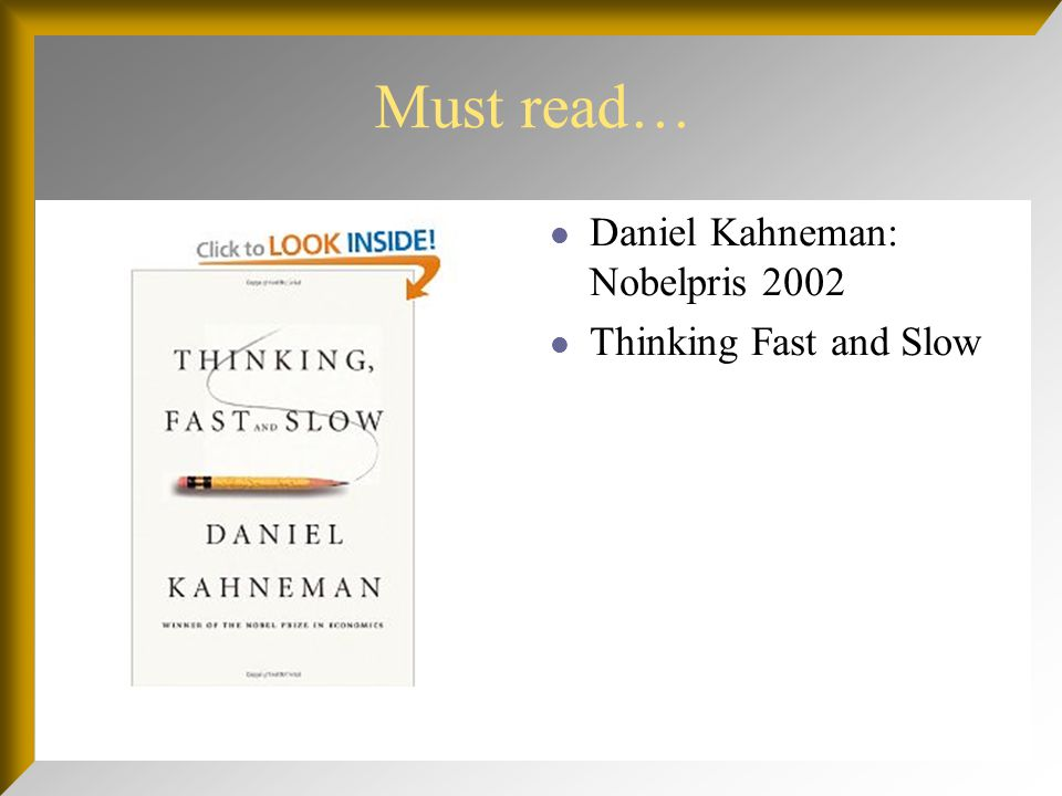 Must read… Daniel Kahneman: Nobelpris 2002 Thinking Fast and Slow