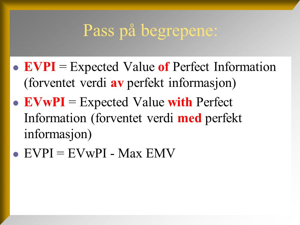 Pass på begrepene: EVPI = Expected Value of Perfect Information (forventet verdi av perfekt informasjon)