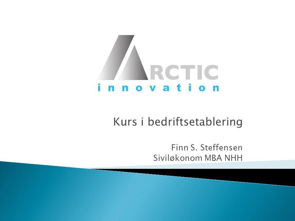 Kurs i bedriftsetablering Finn S. Steffensen Siviløkonom MBA NHH