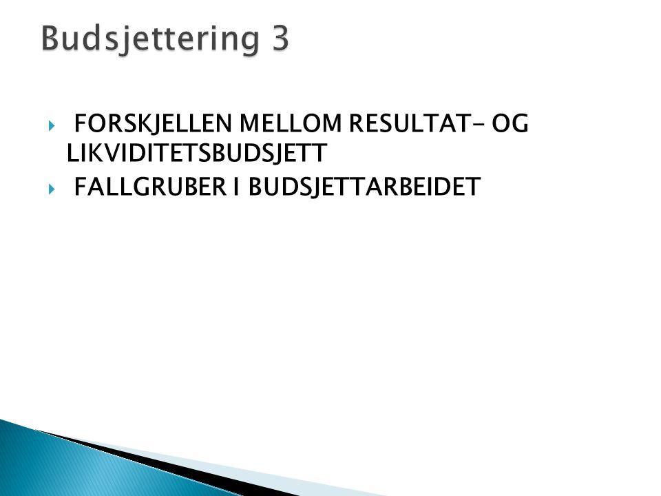 Budsjettering 3 FORSKJELLEN MELLOM RESULTAT- OG LIKVIDITETSBUDSJETT