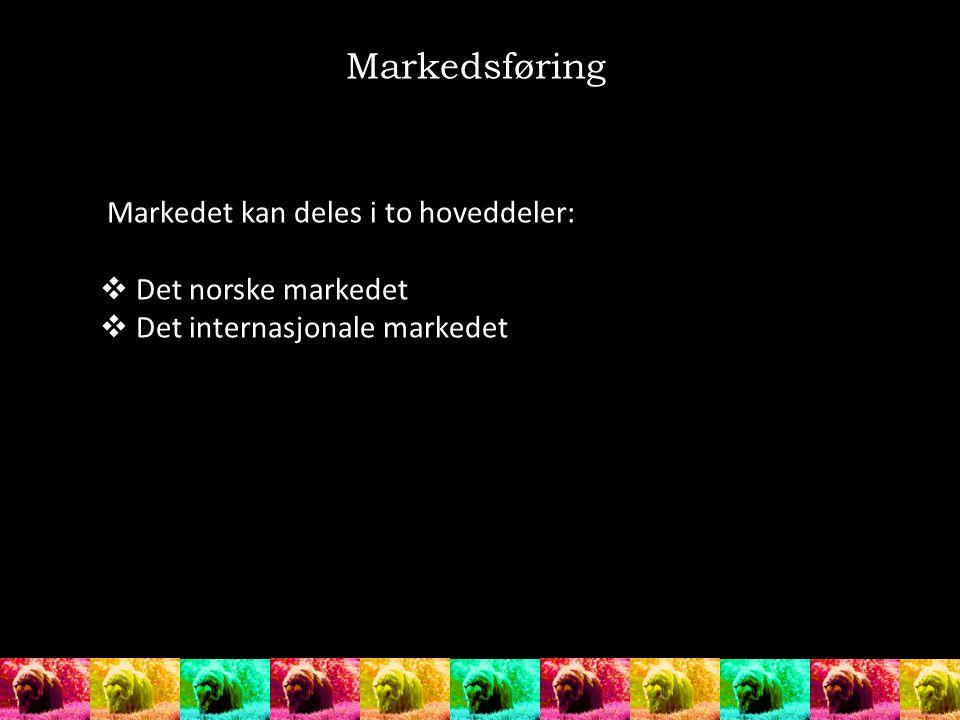 Markedsføring Markedet kan deles i to hoveddeler: Det norske markedet