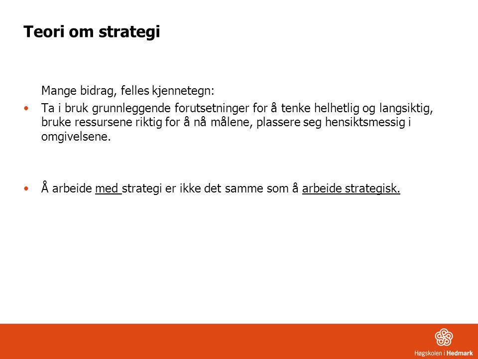 Teori om strategi Mange bidrag, felles kjennetegn: