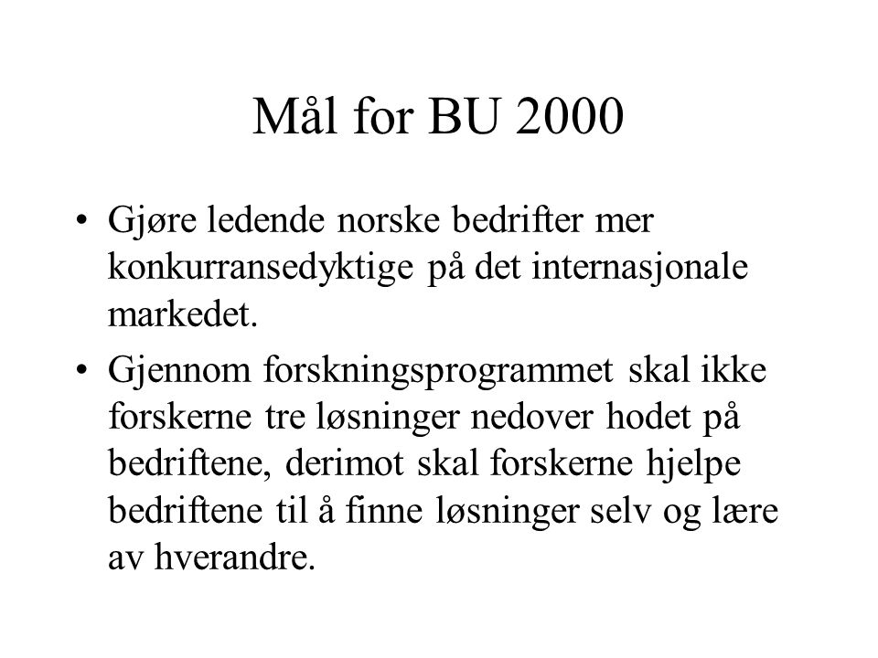 Mål for BU 2000 Gjøre ledende norske bedrifter mer konkurransedyktige på det internasjonale markedet.