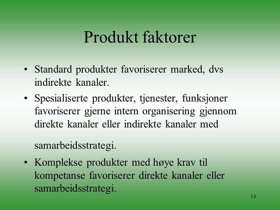 Produkt faktorer Standard produkter favoriserer marked, dvs indirekte kanaler.