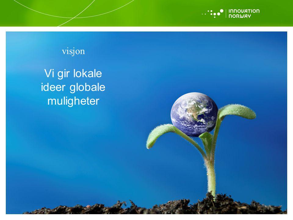 Vi gir lokale ideer globale muligheter visjon Visjon og formål