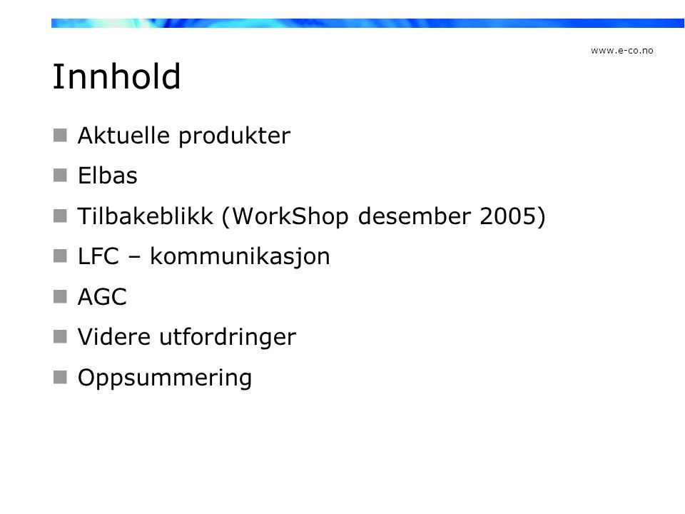 Innhold Aktuelle produkter Elbas Tilbakeblikk (WorkShop desember 2005)