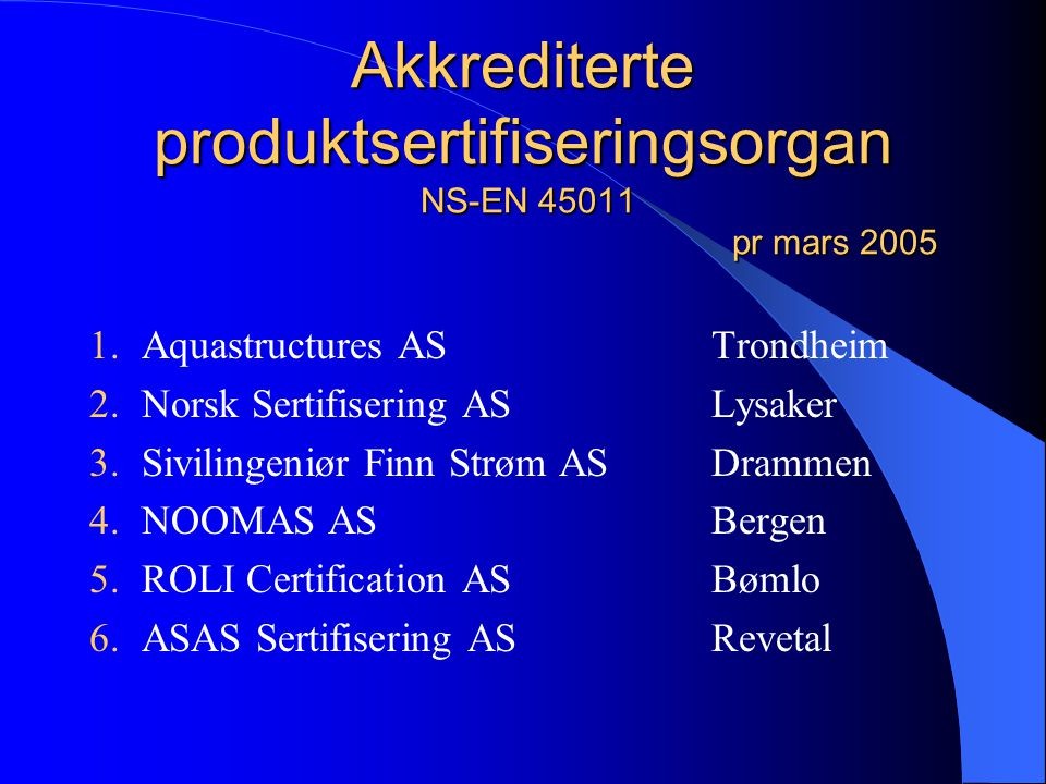Akkrediterte produktsertifiseringsorgan NS-EN 45011 pr mars 2005
