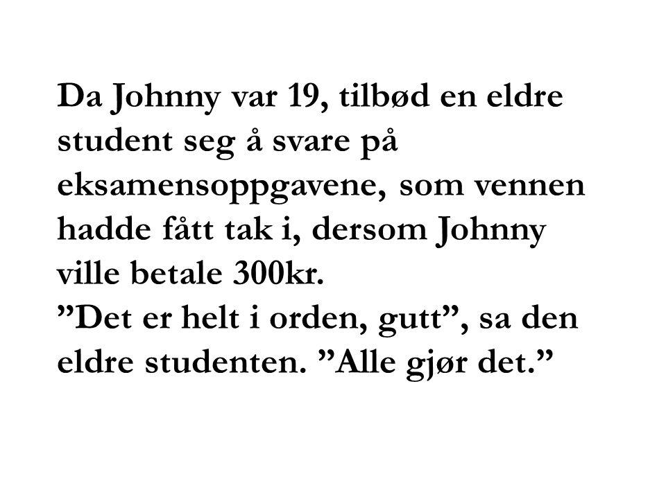 Da Johnny var 19, tilbød en eldre student seg å svare på eksamensoppgavene, som vennen hadde fått tak i, dersom Johnny ville betale 300kr.