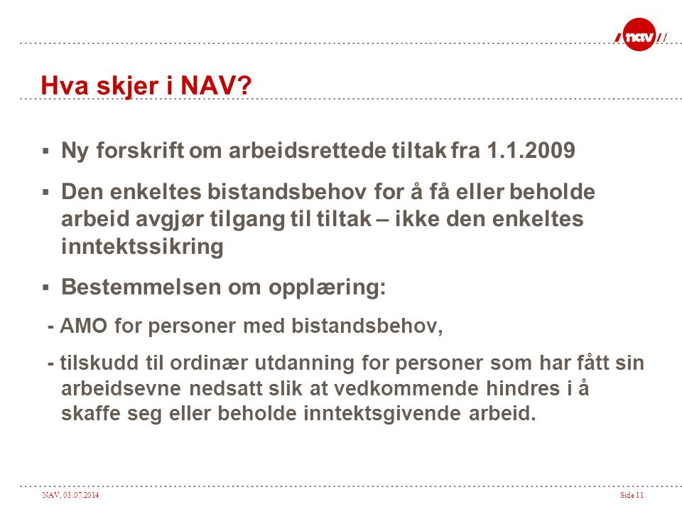 Hva skjer i NAV Ny forskrift om arbeidsrettede tiltak fra 1.1.2009